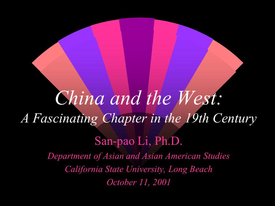 China and the West: A Fascinating Chapter in the 19th Century San-pao Li, Ph.D.