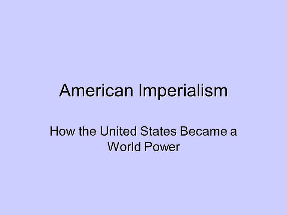 American Imperialism How the United States Became a World Power