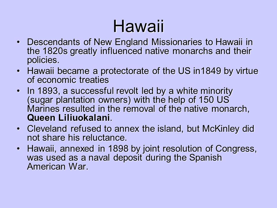 Hawaii Descendants of New England Missionaries to Hawaii in the 1820s greatly influenced native monarchs and their policies.Descendants of New England