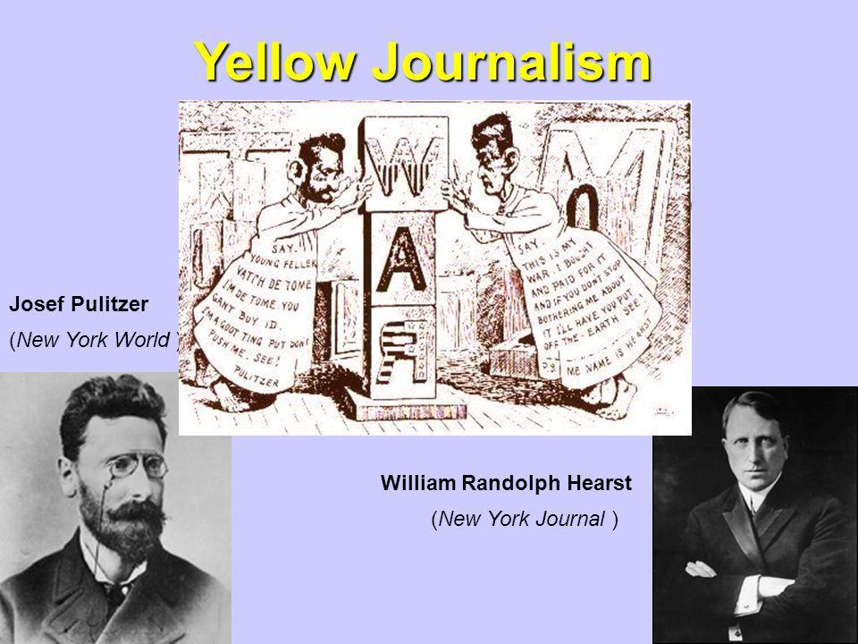 Yellow Journalism William Randolph Hearst Josef Pulitzer (New York Journal ) (New York World )