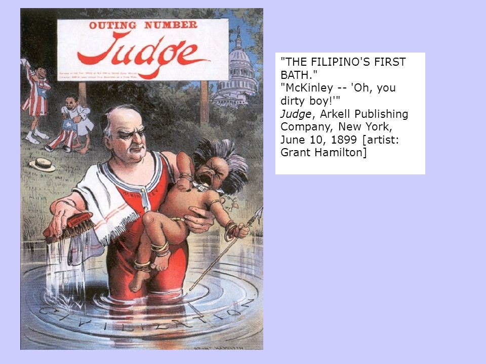 THE FILIPINO S FIRST BATH. McKinley -- Oh, you dirty boy! Judge, Arkell Publishing Company, New York, June 10, 1899 [artist: Grant Hamilton]