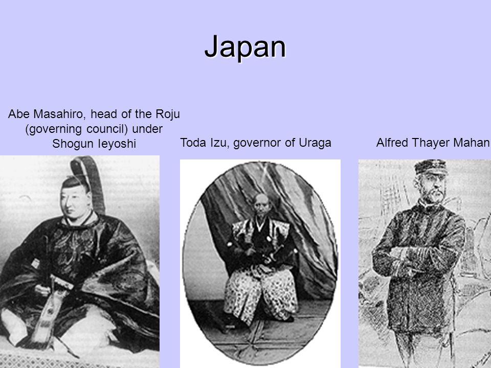 Japan Toda Izu, governor of Uraga Abe Masahiro, head of the Roju (governing council) under Shogun Ieyoshi Alfred Thayer Mahan