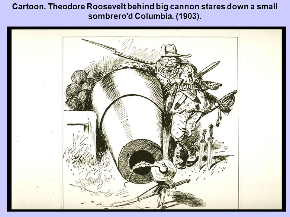 Cartoon. Theodore Roosevelt behind big cannon stares down a small sombrero'd Columbia. (1903).