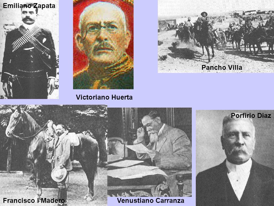 Emiliano Zapata Pancho Villa Porfirio Diaz Francisco I MaderoVenustiano Carranza Victoriano Huerta