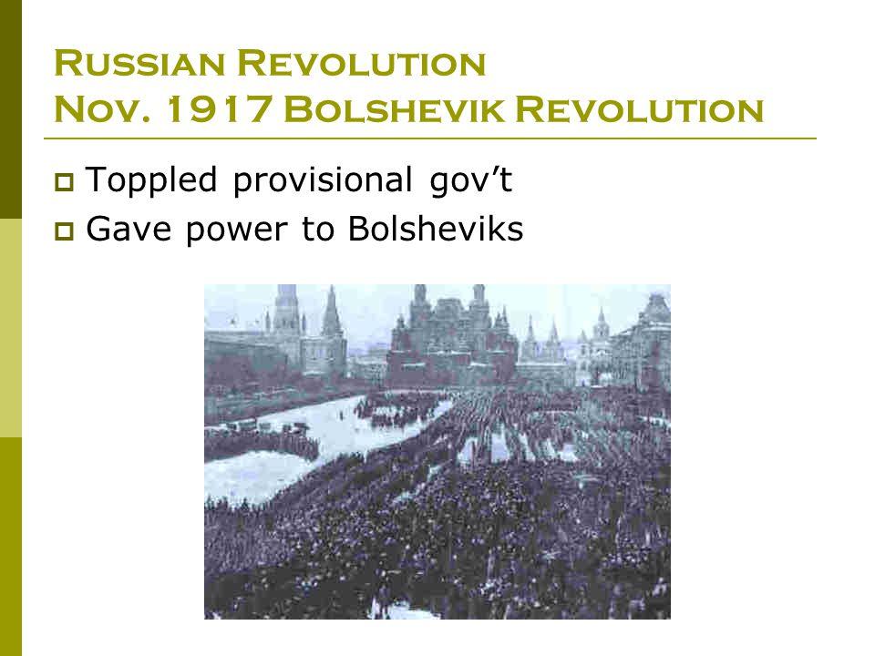 Russian Revolution Nov. 1917 Bolshevik Revolution  Toppled provisional gov't  Gave power to Bolsheviks