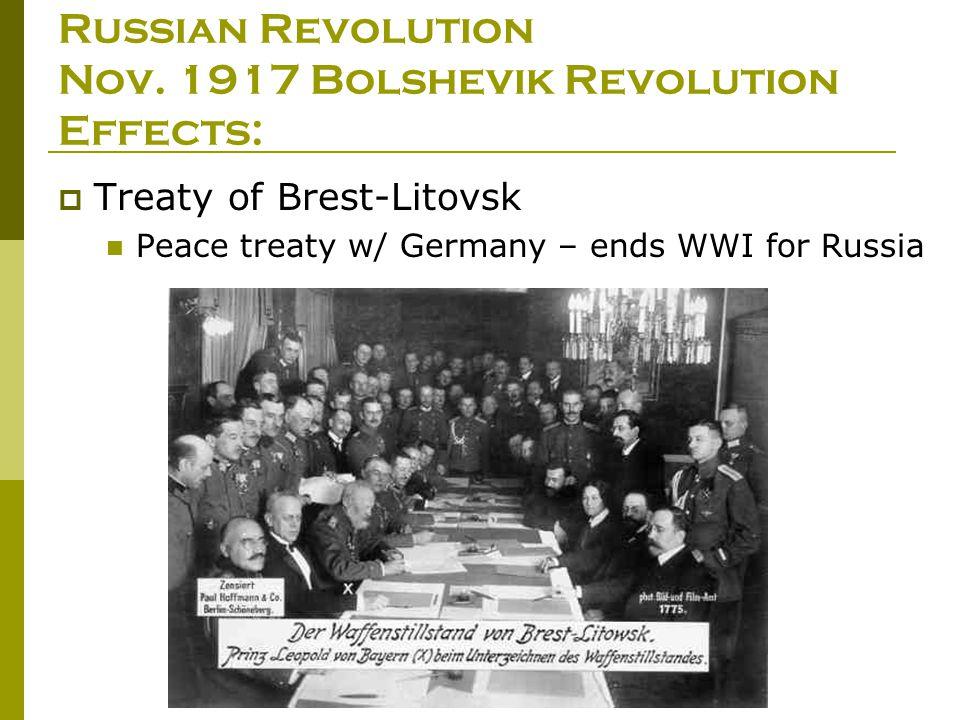 Russian Revolution Nov. 1917 Bolshevik Revolution Effects:  Treaty of Brest-Litovsk Peace treaty w/ Germany – ends WWI for Russia