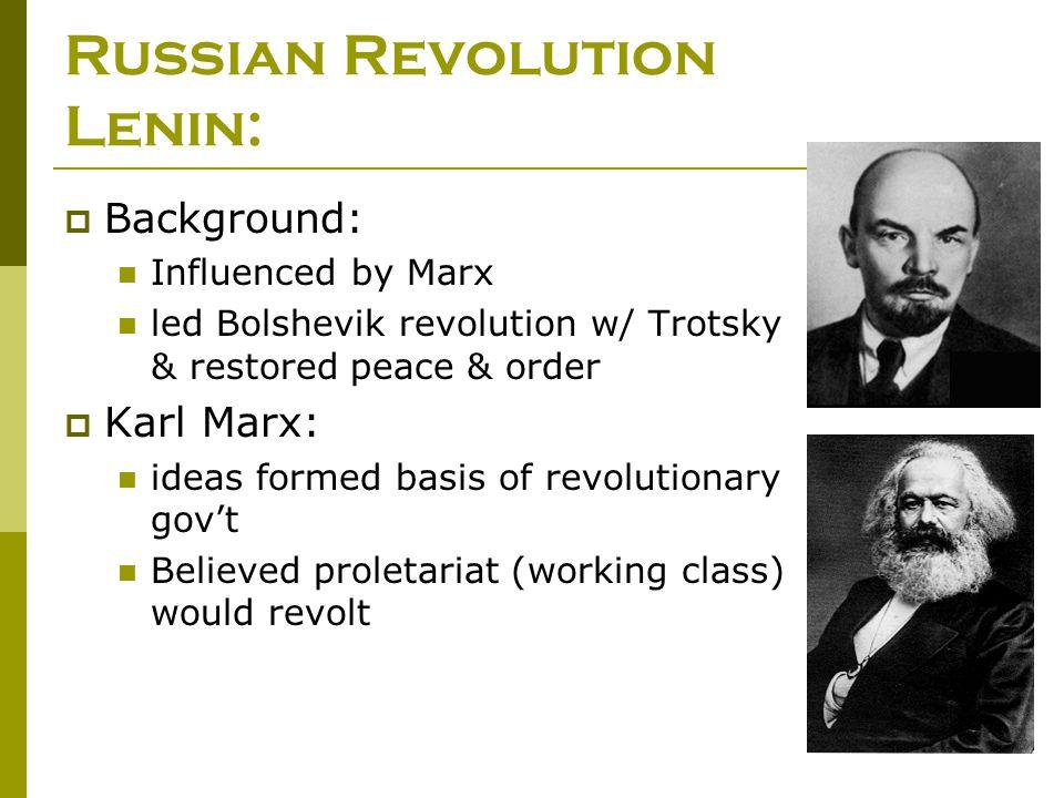 Russian Revolution Lenin:  Background: Influenced by Marx led Bolshevik revolution w/ Trotsky & restored peace & order  Karl Marx: ideas formed basi