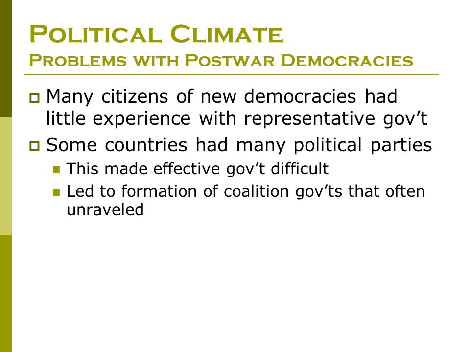 Political Climate Problems with Postwar Democracies  Many citizens of new democracies had little experience with representative gov't  Some countrie