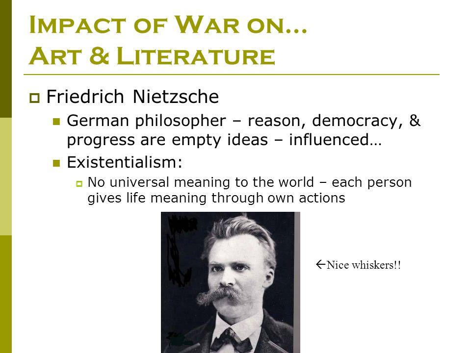  Friedrich Nietzsche German philosopher – reason, democracy, & progress are empty ideas – influenced… Existentialism:  No universal meaning to the w
