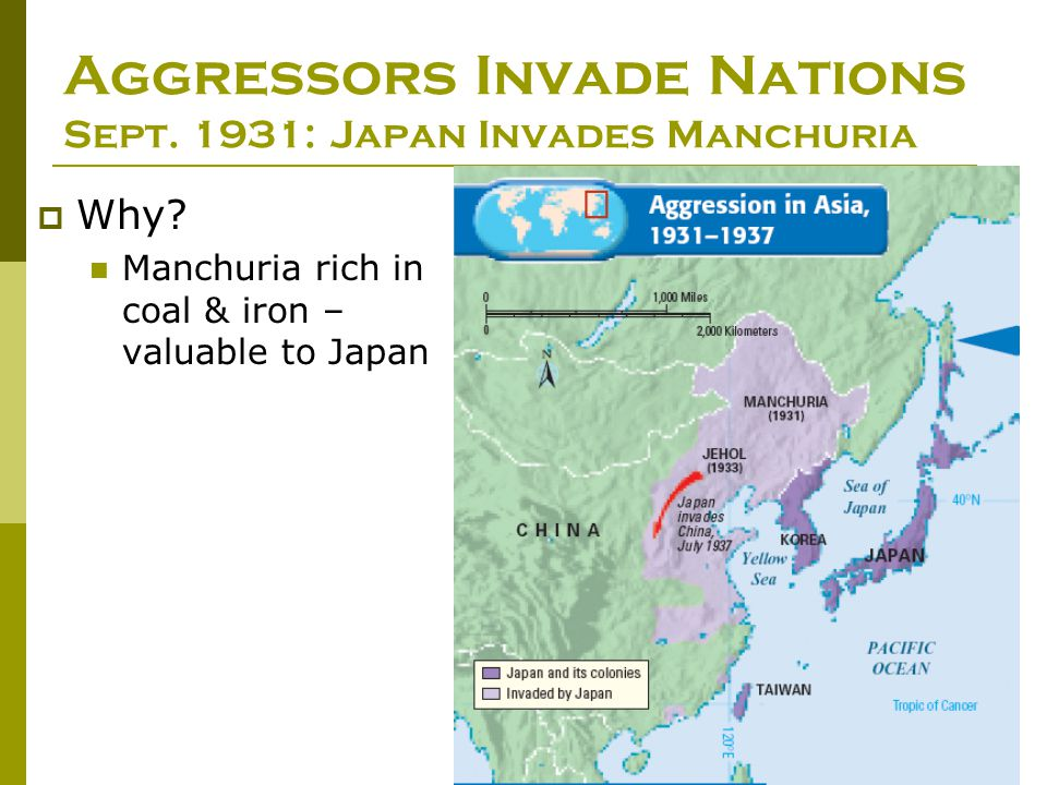 Aggressors Invade Nations Sept. 1931: Japan Invades Manchuria  Why? Manchuria rich in coal & iron – valuable to Japan