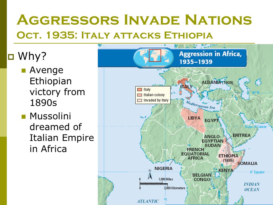 Aggressors Invade Nations Oct. 1935: Italy attacks Ethiopia  Why? Avenge Ethiopian victory from 1890s Mussolini dreamed of Italian Empire in Africa