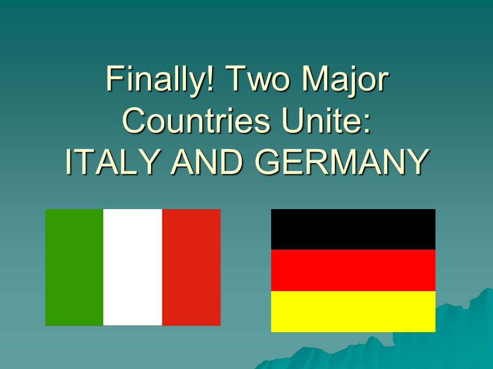 Finally! Two Major Countries Unite: ITALY AND GERMANY