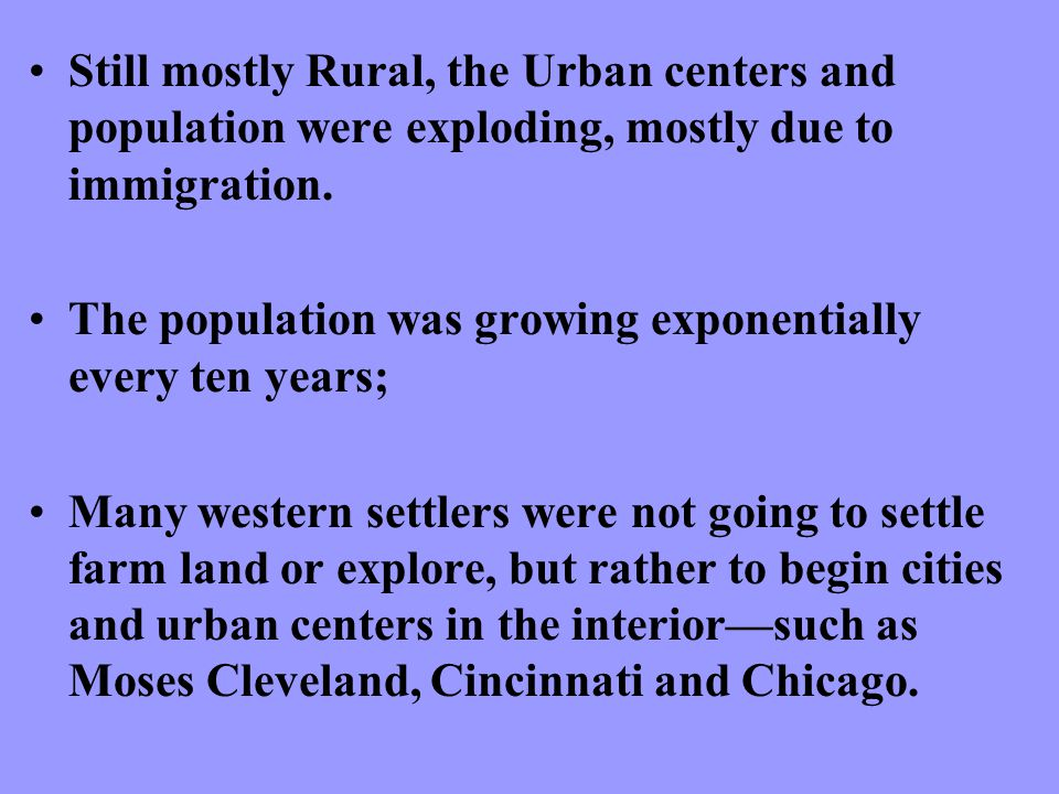 Still mostly Rural, the Urban centers and population were exploding, mostly due to immigration.
