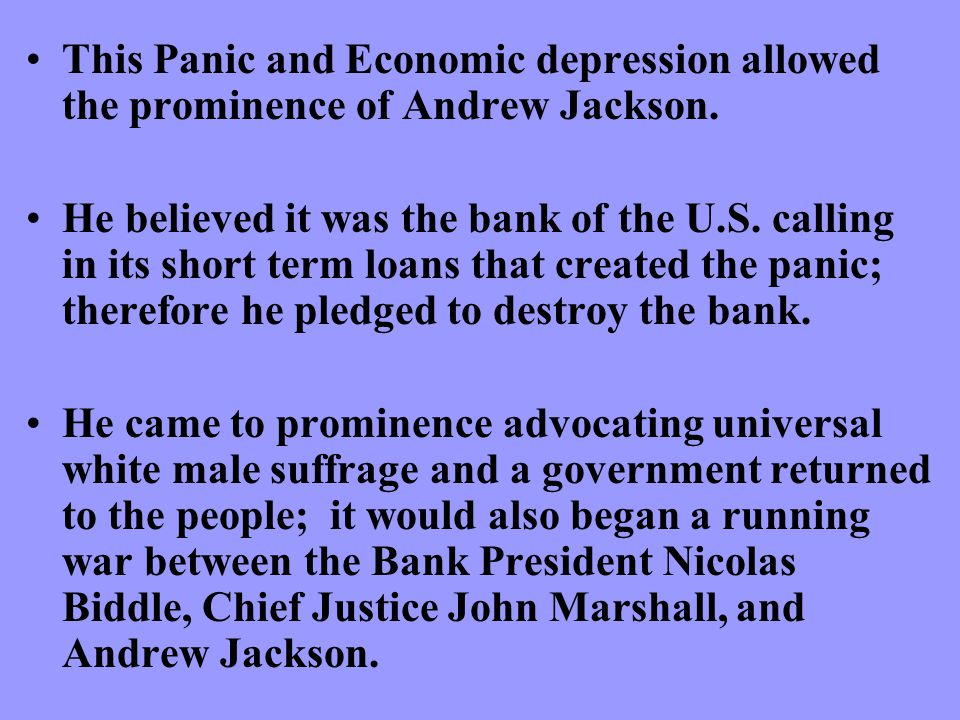 This Panic and Economic depression allowed the prominence of Andrew Jackson.
