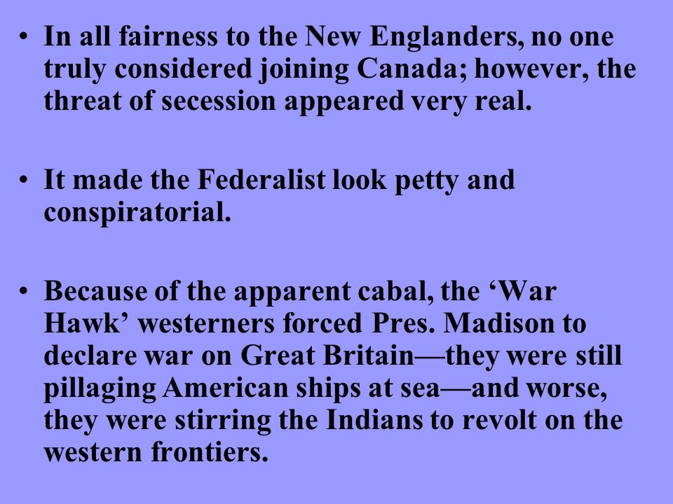 In all fairness to the New Englanders, no one truly considered joining Canada; however, the threat of secession appeared very real.