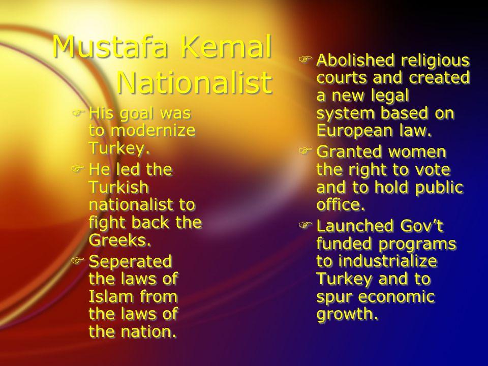 Mustafa Kemal Nationalist FHis goal was to modernize Turkey.