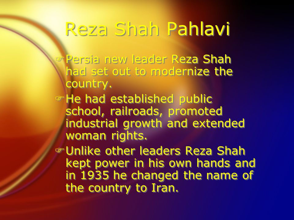 Reza Shah Pahlavi FPersia new leader Reza Shah had set out to modernize the country.