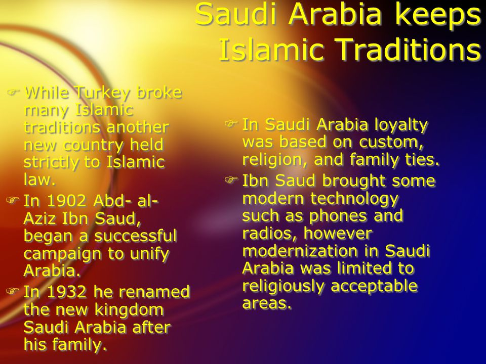 Saudi Arabia keeps Islamic Traditions FWhile Turkey broke many Islamic traditions another new country held strictly to Islamic law.