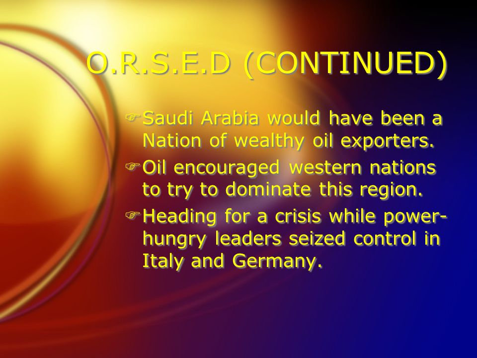 O.R.S.E.D (CONTINUED) FSaudi Arabia would have been a Nation of wealthy oil exporters.