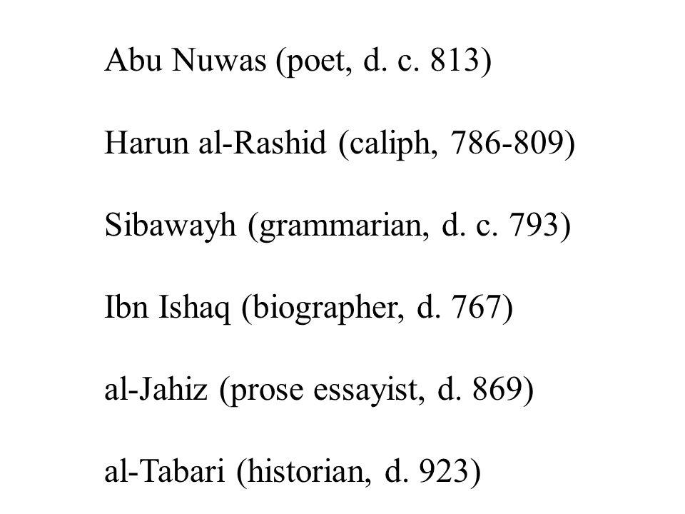 Abu Nuwas (poet, d. c. 813) Harun al-Rashid (caliph, 786-809) Sibawayh (grammarian, d. c. 793) Ibn Ishaq (biographer, d. 767) al-Jahiz (prose essayist