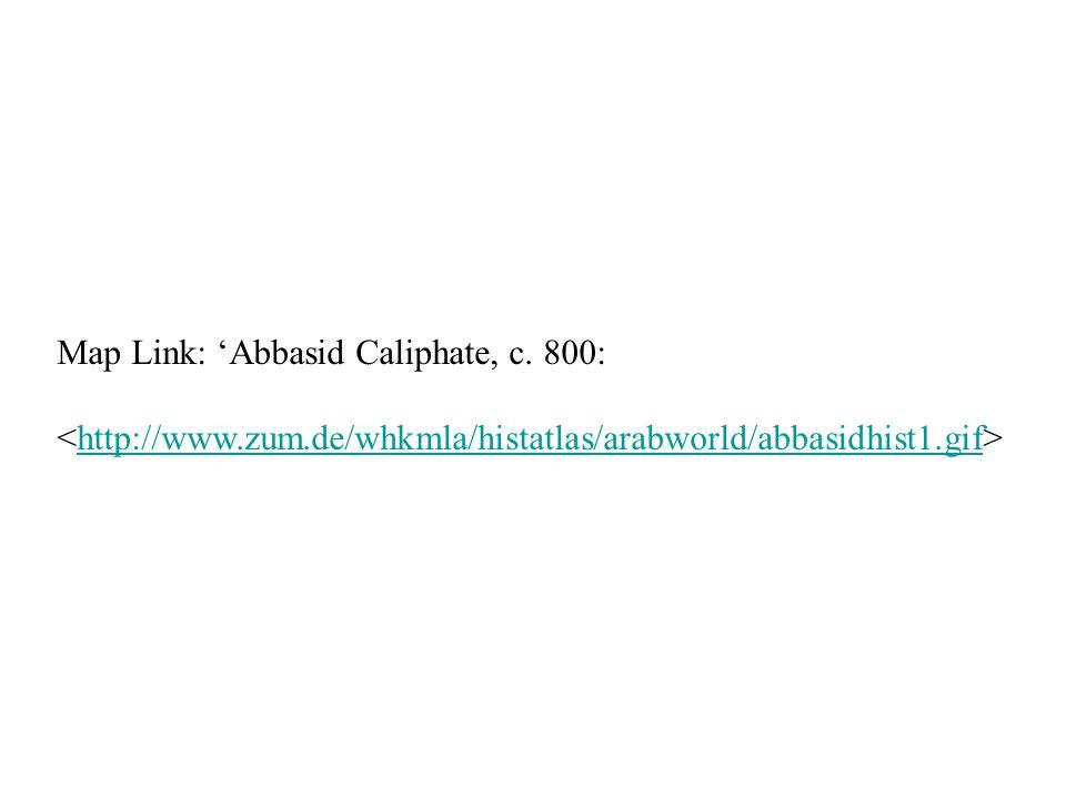 Map Link: 'Abbasid Caliphate, c. 800: http://www.zum.de/whkmla/histatlas/arabworld/abbasidhist1.gif