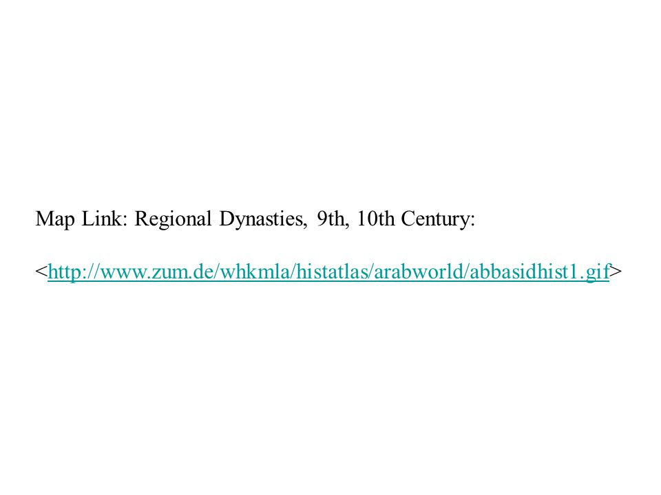 Map Link: Regional Dynasties, 9th, 10th Century: http://www.zum.de/whkmla/histatlas/arabworld/abbasidhist1.gif