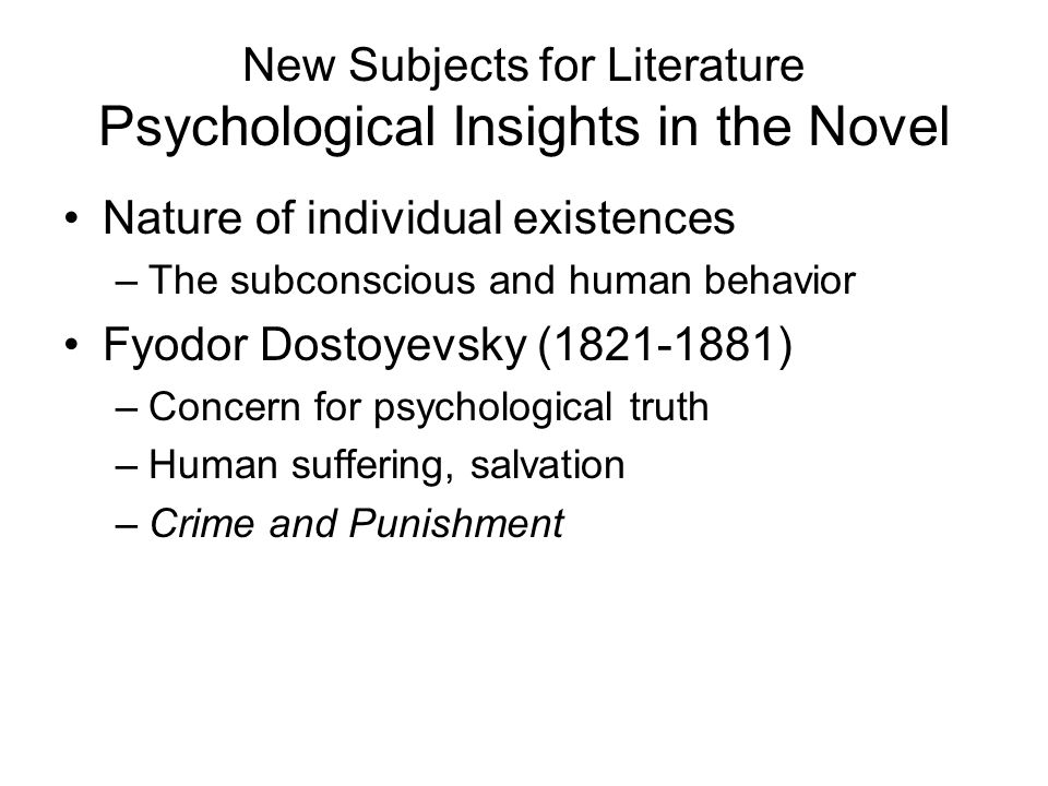 New Subjects for Literature Psychological Insights in the Novel Nature of individual existences –The subconscious and human behavior Fyodor Dostoyevsk