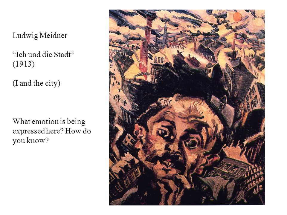 "Ludwig Meidner ""Ich und die Stadt"" (1913) (I and the city) What emotion is being expressed here? How do you know?"