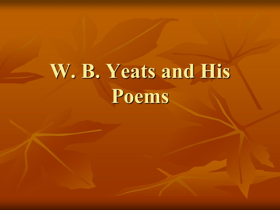 William Butler Yeats (1865-1939) An Irish poet, drew wisdom and inspiration from the ancient culture of Ireland.