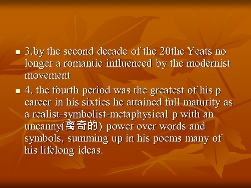 3.by the second decade of the 20thc Yeats no longer a romantic influenced by the modernist movement 3.by the second decade of the 20thc Yeats no longer a romantic influenced by the modernist movement 4.