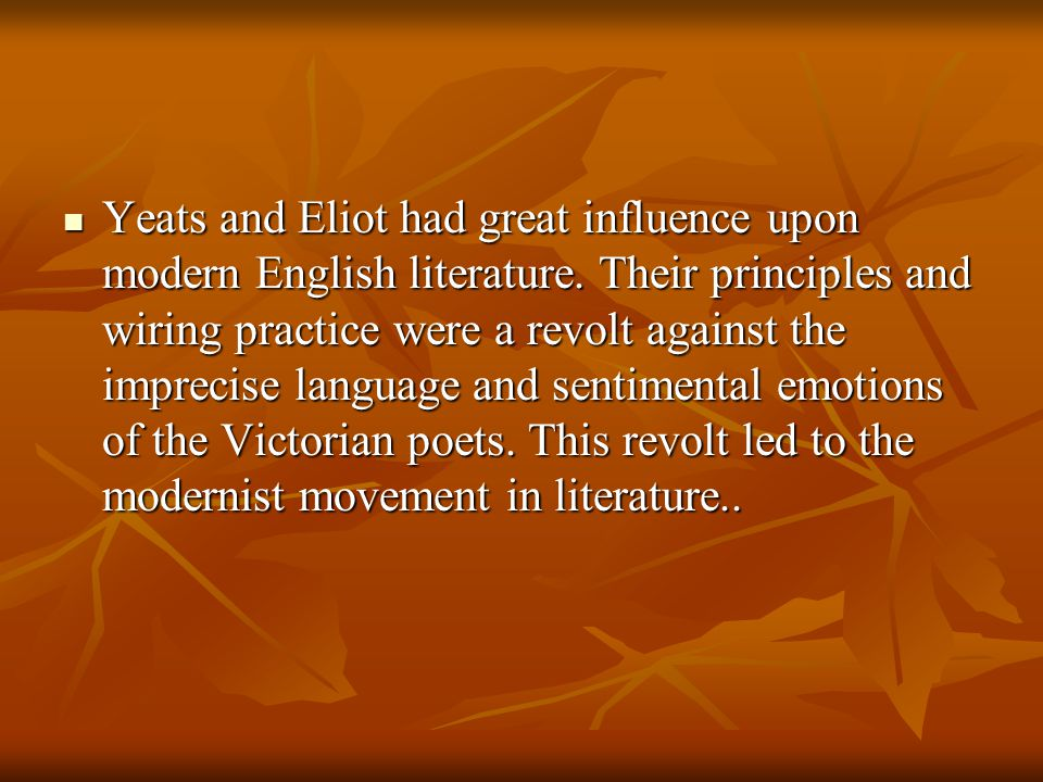 Yeats and Eliot had great influence upon modern English literature.