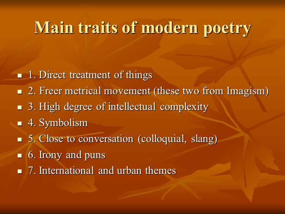 Main traits of modern poetry 1. Direct treatment of things 1. Direct treatment of things 2. Freer metrical movement (these two from Imagism) 2. Freer