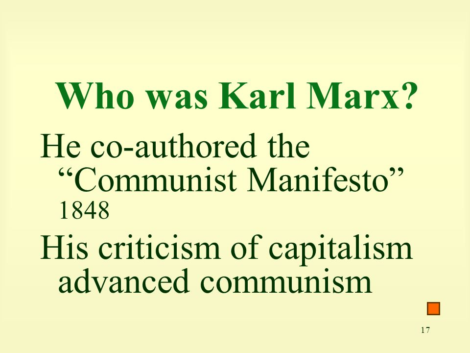 """17 Who was Karl Marx? He co-authored the """"Communist Manifesto"""" 1848 His criticism of capitalism advanced communism"""