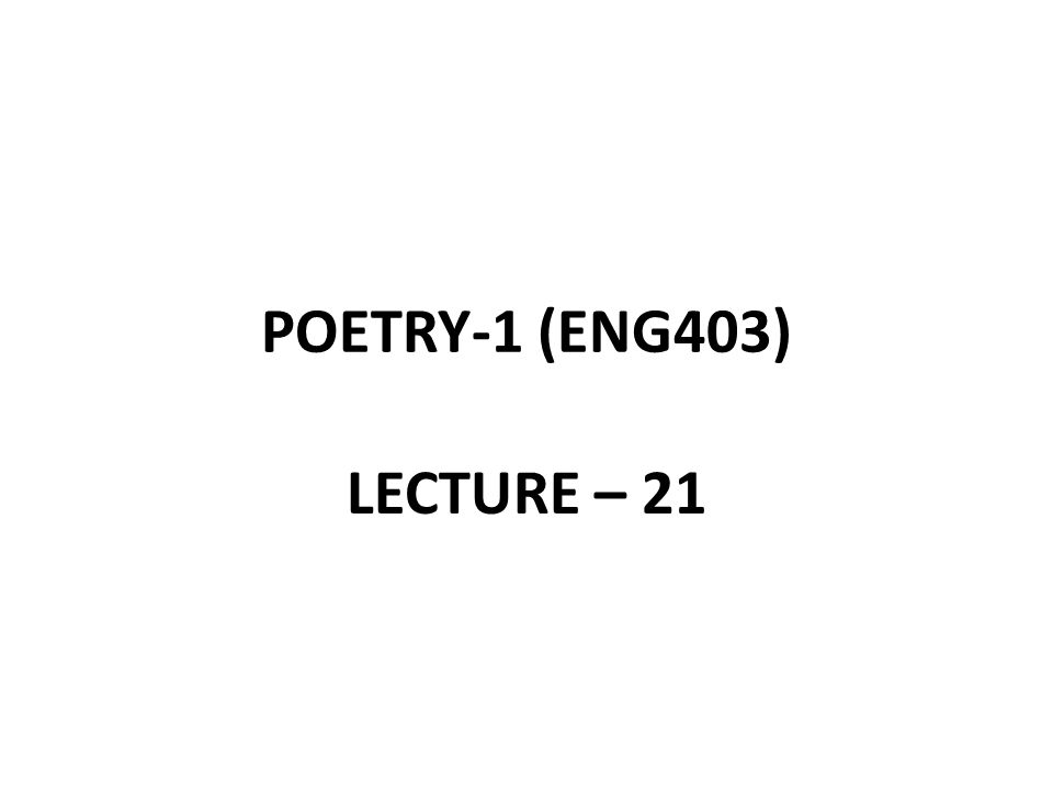 POETRY-1 (ENG403) LECTURE – 21