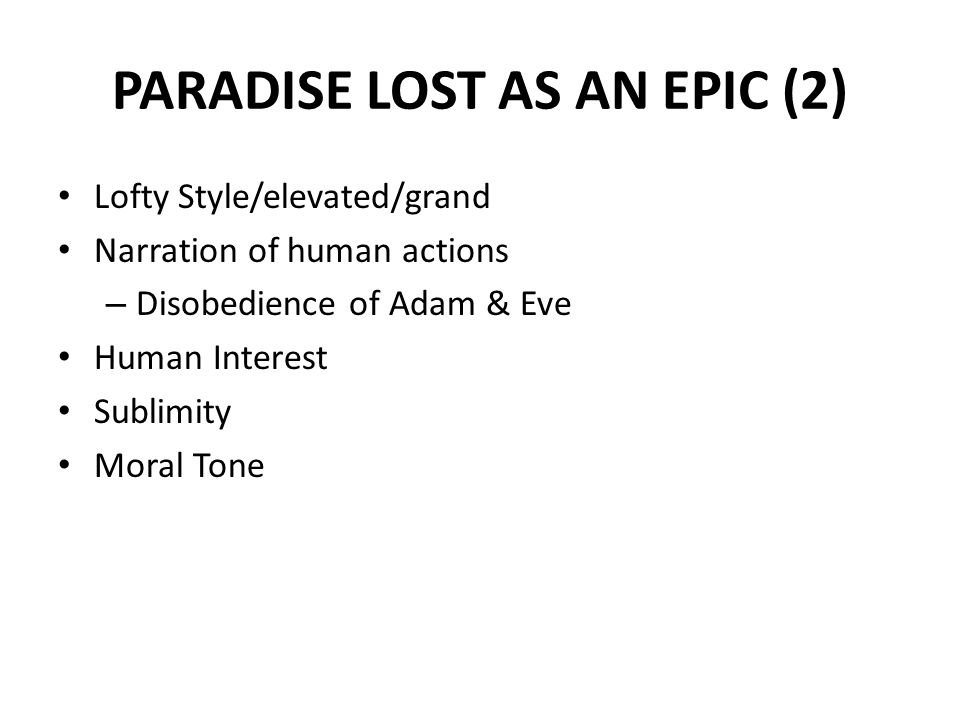 PARADISE LOST AS AN EPIC (2) Lofty Style/elevated/grand Narration of human actions – Disobedience of Adam & Eve Human Interest Sublimity Moral Tone