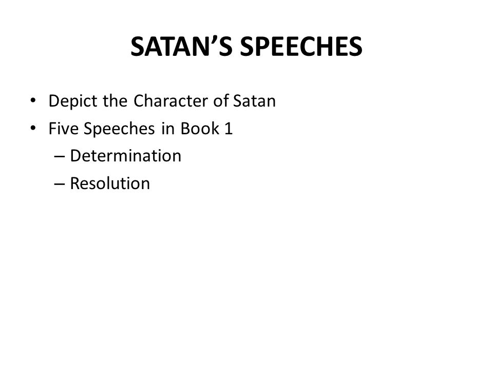 SATAN'S SPEECHES Depict the Character of Satan Five Speeches in Book 1 – Determination – Resolution