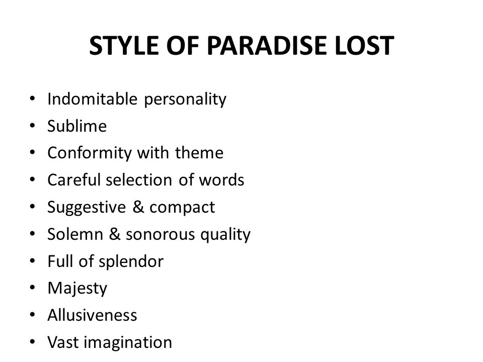 STYLE OF PARADISE LOST Indomitable personality Sublime Conformity with theme Careful selection of words Suggestive & compact Solemn & sonorous quality Full of splendor Majesty Allusiveness Vast imagination