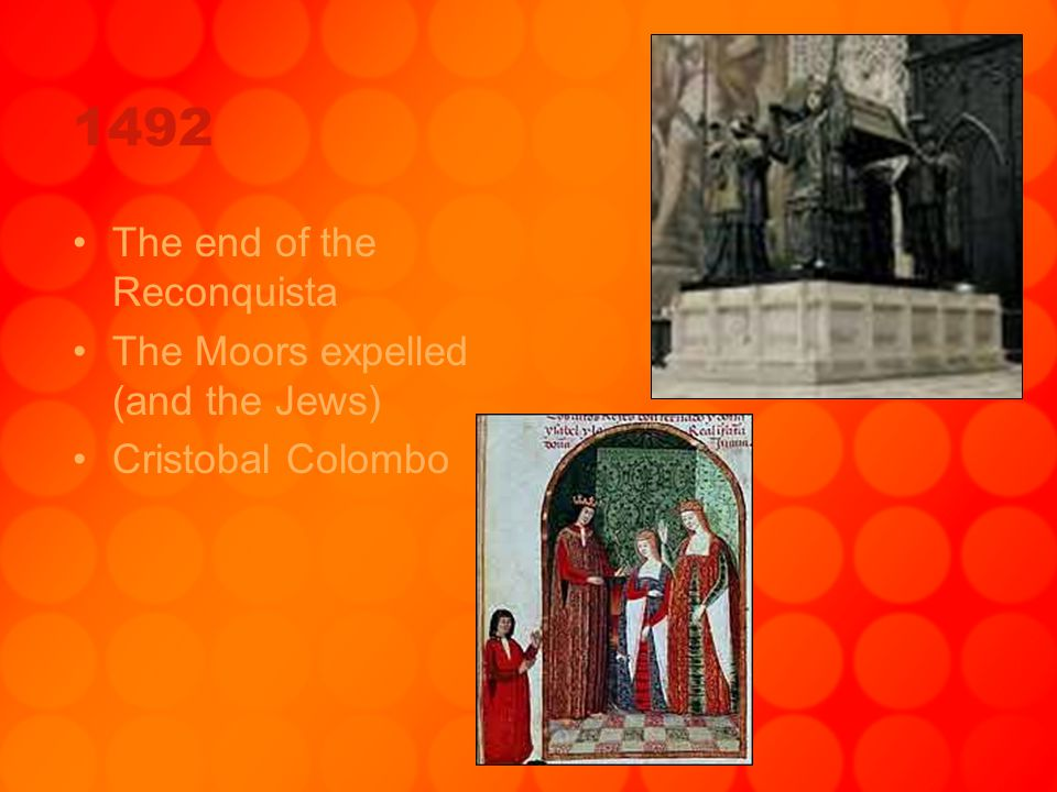 1492 The end of the Reconquista The Moors expelled (and the Jews) Cristobal Colombo