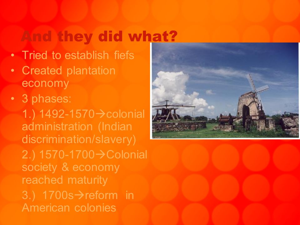 And they did what? Tried to establish fiefs Created plantation economy 3 phases: 1.) 1492-1570  colonial administration (Indian discrimination/slaver