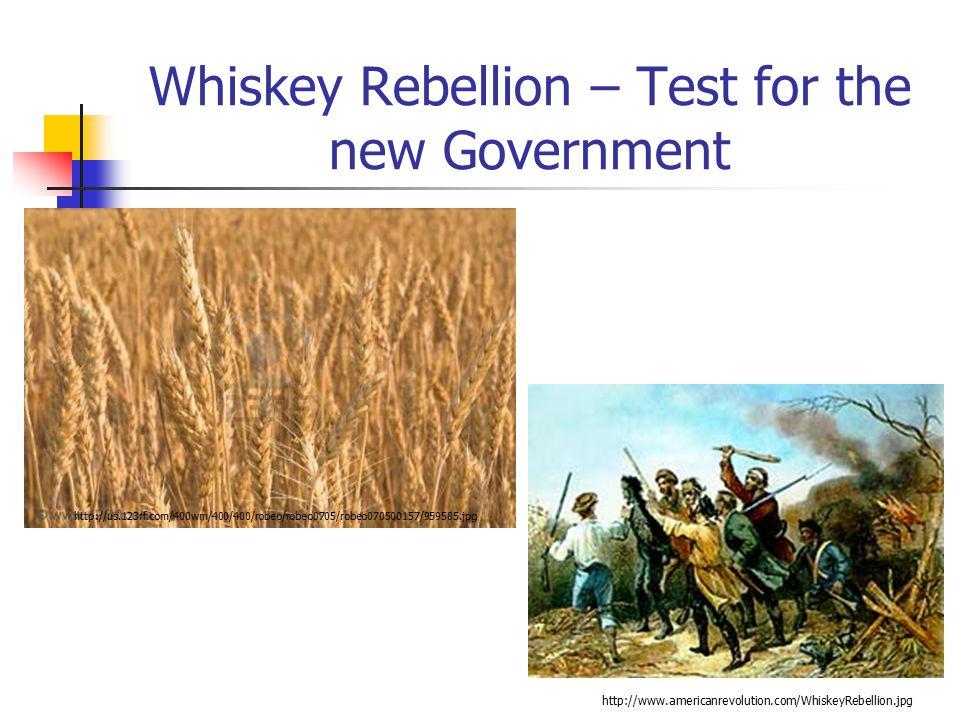 Whiskey Rebellion – Test for the new Government Hamilton ' s Financial plan to raise revenue taxes whiskey.