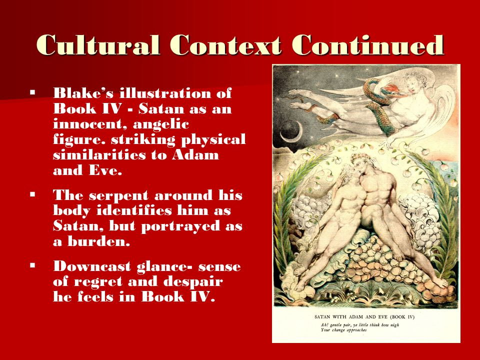 Cultural Context Continued   Blake's illustration of Book IV - Satan as an innocent, angelic figure.
