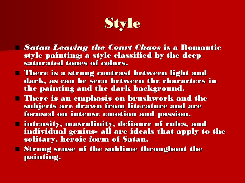 Style Satan Leaving the Court Chaos is a Romantic style painting: a style classified by the deep saturated tones of colors.