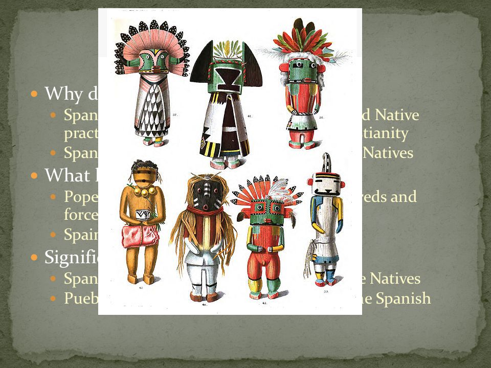 Why did it occur? Spanish priests and government suppressed Native practices that were inconsistent with Christianity Spanish demanded tribute and lab