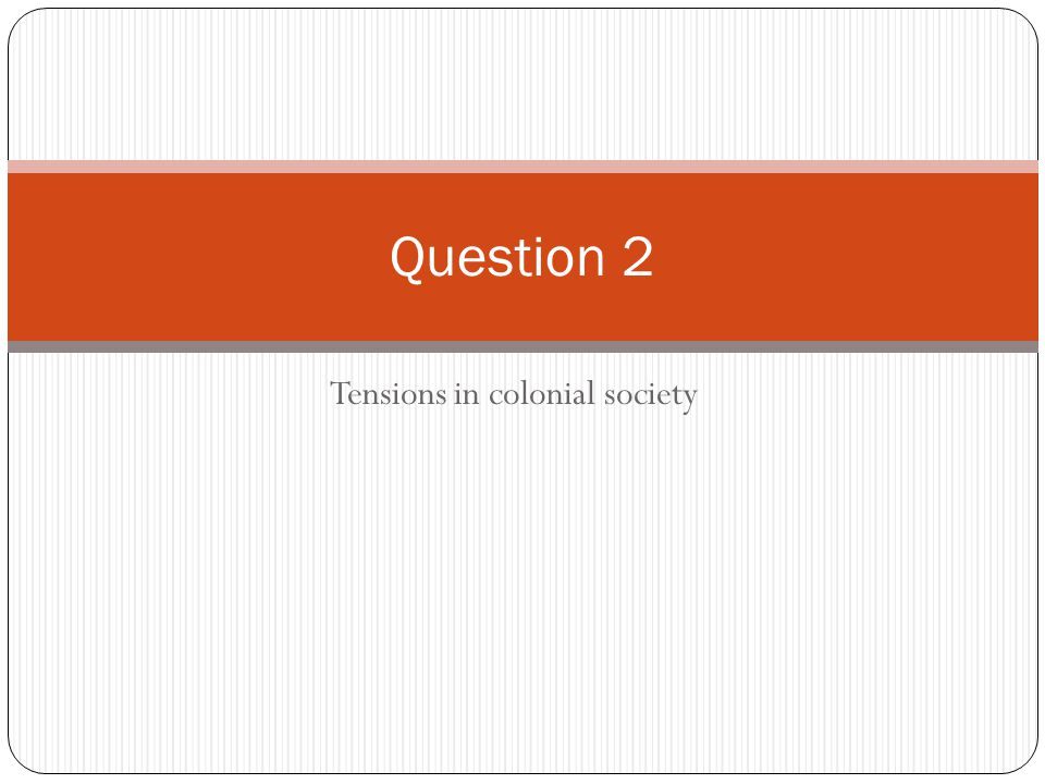 Tensions in colonial society Question 2