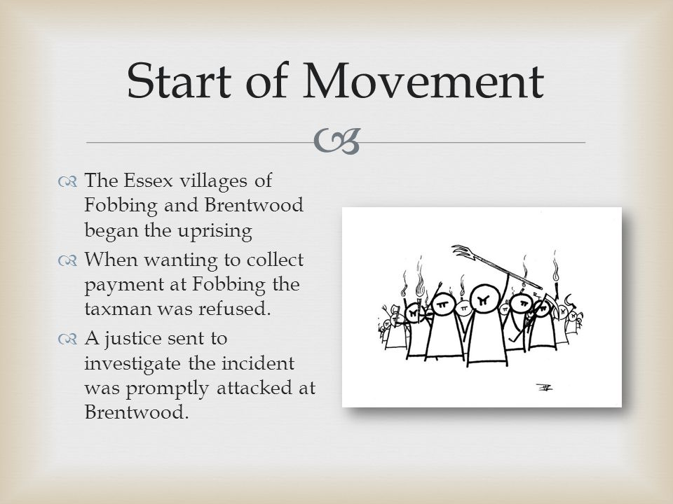  Start of Movement  The Essex villages of Fobbing and Brentwood began the uprising  When wanting to collect payment at Fobbing the taxman was refus