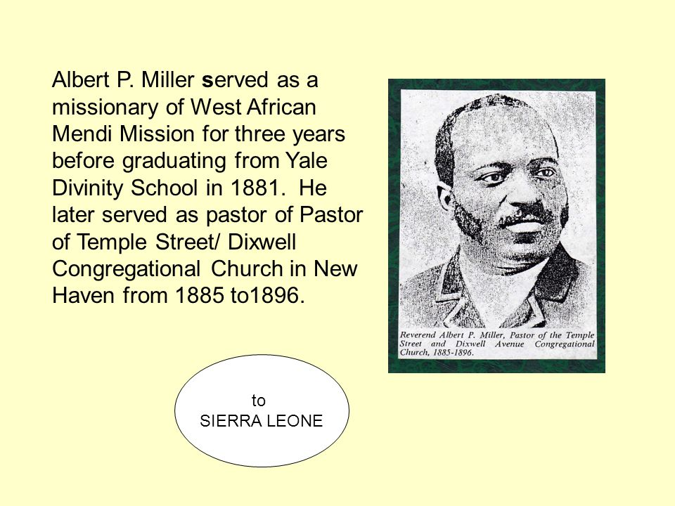 Albert P. Miller served as a missionary of West African Mendi Mission for three years before graduating from Yale Divinity School in 1881. He later se