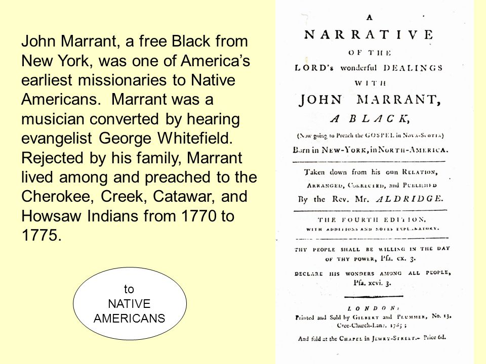 John Marrant, a free Black from New York, was one of America's earliest missionaries to Native Americans. Marrant was a musician converted by hearing