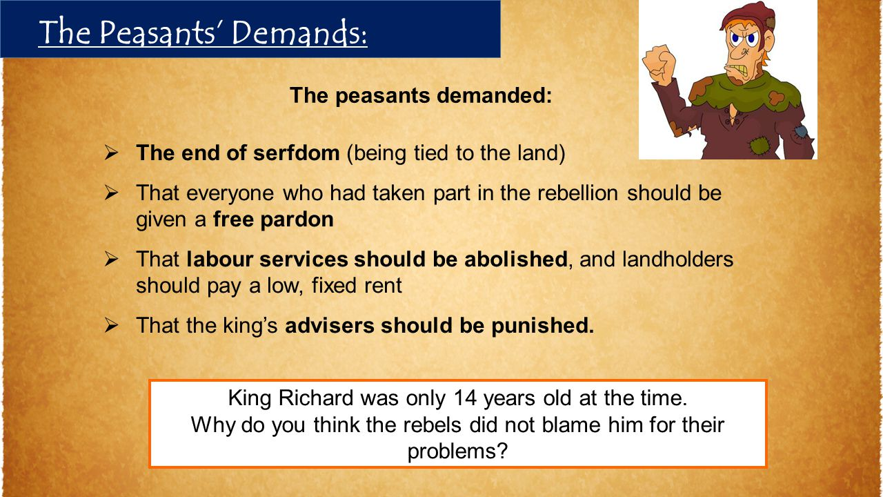  The end of serfdom (being tied to the land)  That everyone who had taken part in the rebellion should be given a free pardon  That labour services