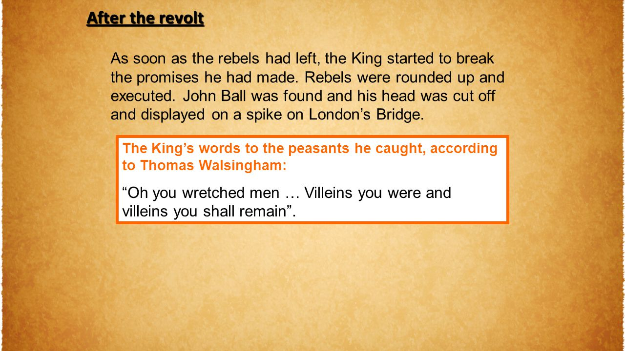 As soon as the rebels had left, the King started to break the promises he had made. Rebels were rounded up and executed. John Ball was found and his h