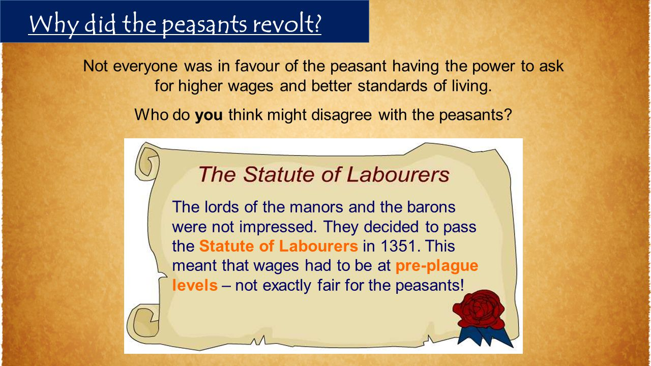 Not everyone was in favour of the peasant having the power to ask for higher wages and better standards of living. Who do you think might disagree wit